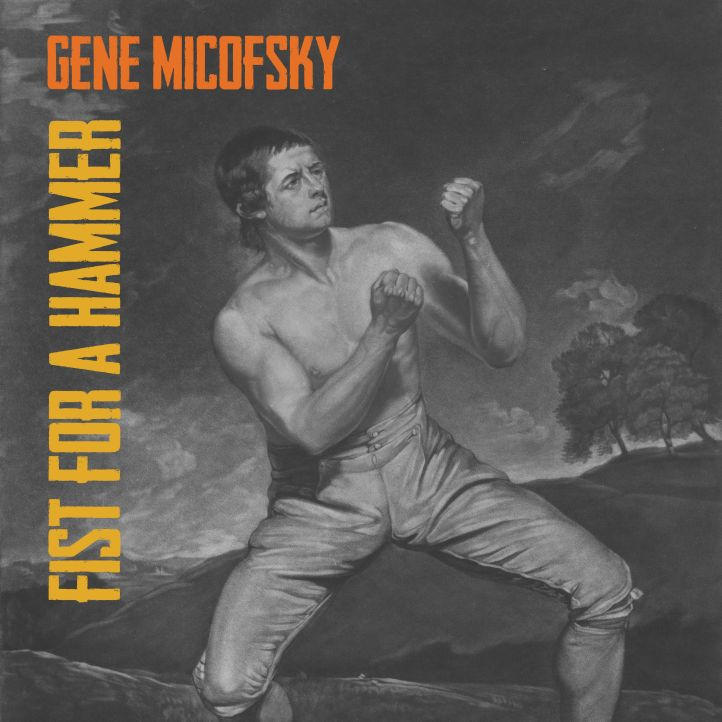 Gene Micofsky Fist For A Hammer